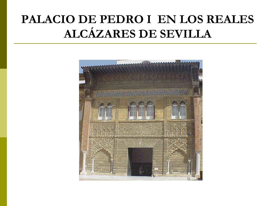 PALACIO DE PEDRO I EN LOS REALES ALCÁZARES DE SEVILLA