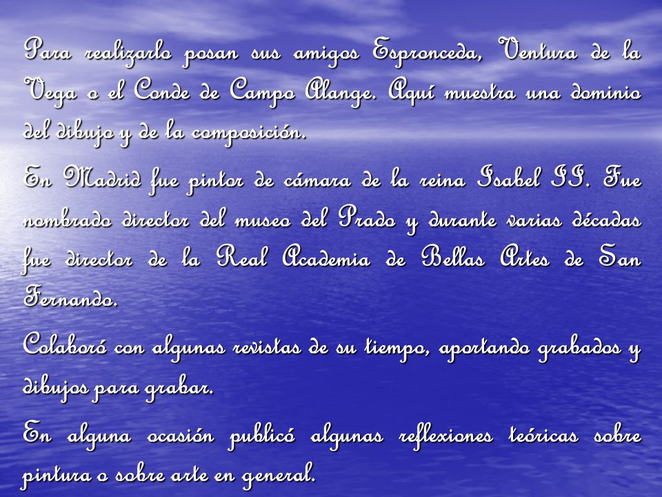 Para realizarlo posan sus amigos Espronceda, Ventura de la Vega o el Conde de Campo Alange. Aquí muestra una dominio del dibujo y de la composición.