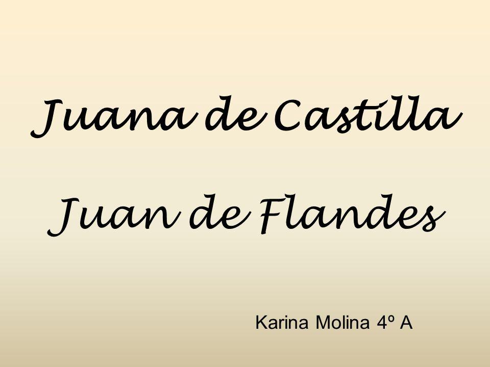 Juana de Castilla Juan de Flandes Karina Molina 4º A