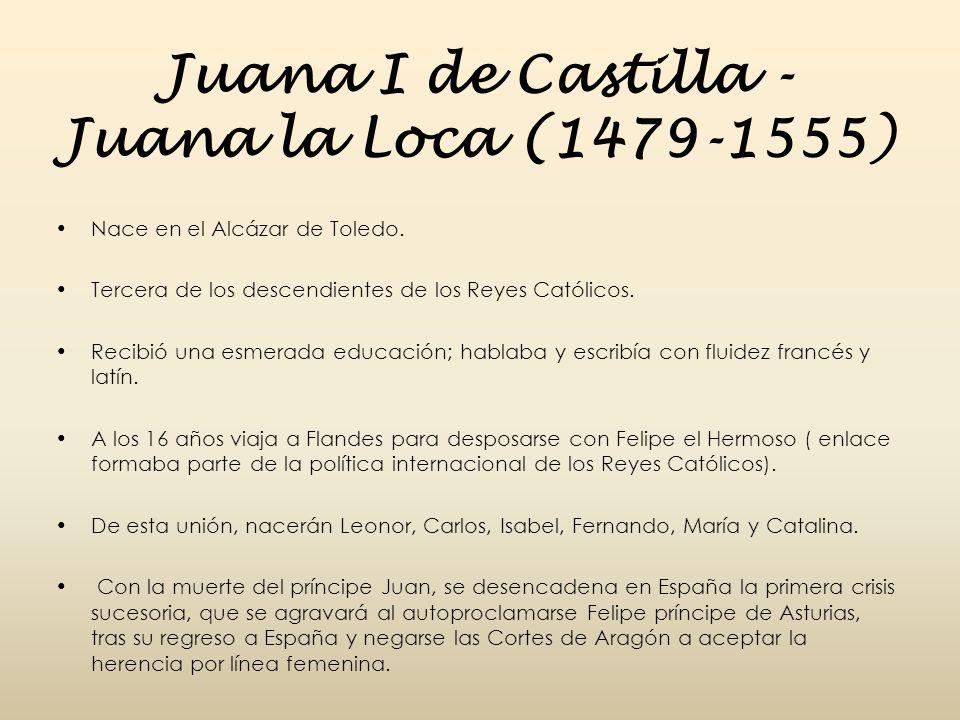 Juana I de Castilla - Juana la Loca (1479-1555)