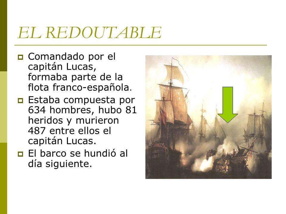 EL REDOUTABLE Comandado por el capitán Lucas, formaba parte de la flota franco-española.