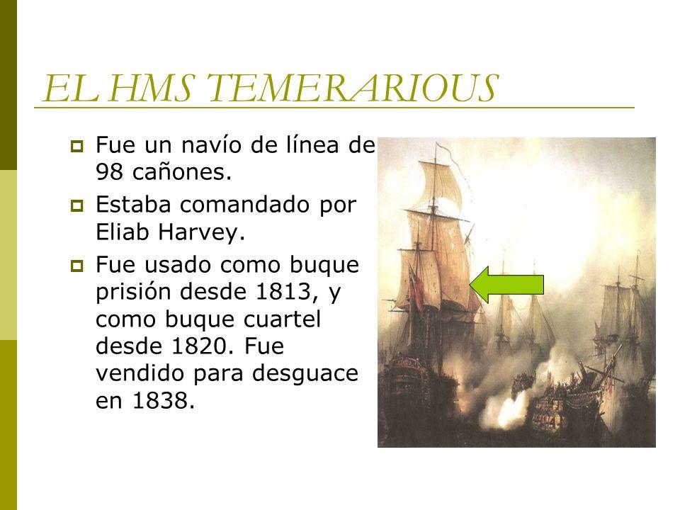 EL HMS TEMERARIOUS Fue un navío de línea de 98 cañones.