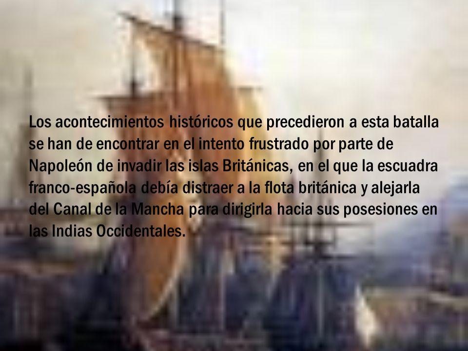 Los acontecimientos históricos que precedieron a esta batalla se han de encontrar en el intento frustrado por parte de Napoleón de invadir las islas Británicas, en el que la escuadra franco-española debía distraer a la flota británica y alejarla del Canal de la Mancha para dirigirla hacia sus posesiones en las Indias Occidentales.