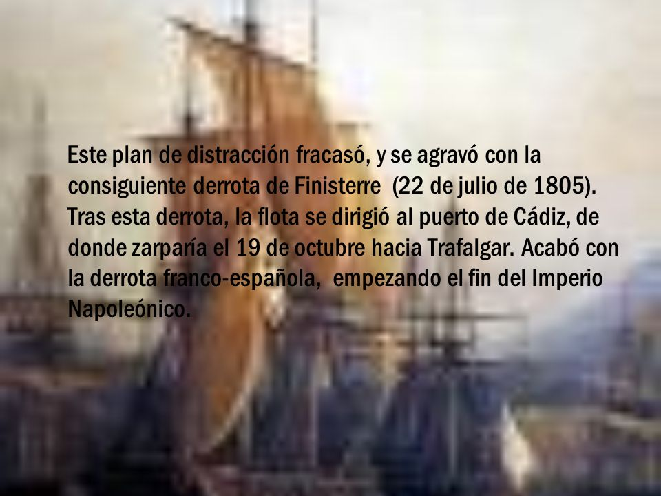 Este plan de distracción fracasó, y se agravó con la consiguiente derrota de Finisterre (22 de julio de 1805).