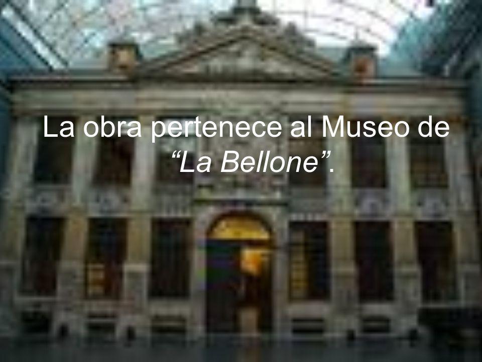 La obra pertenece al Museo de La Bellone .