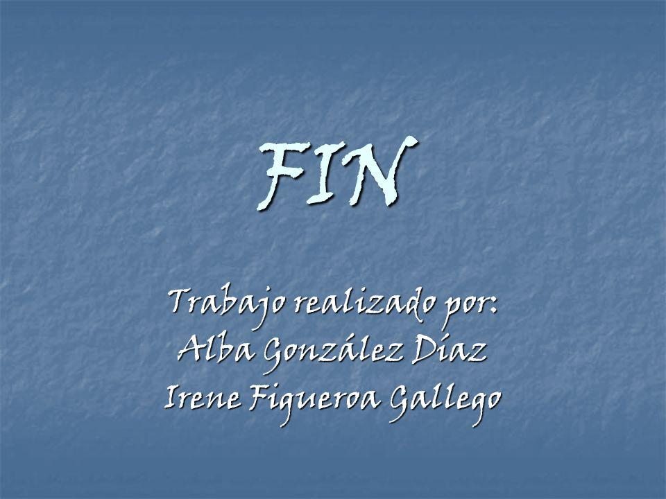 Trabajo realizado por: Alba González Díaz Irene Figueroa Gallego