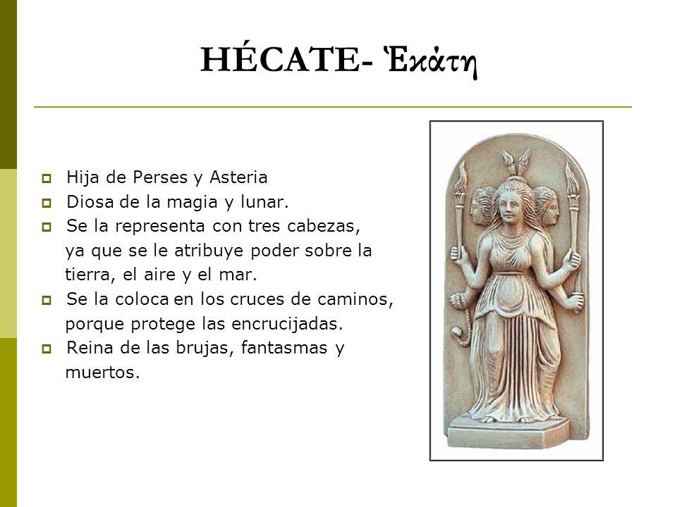 HÉCATE- Ἑκάτη Hija de Perses y Asteria Diosa de la magia y lunar.