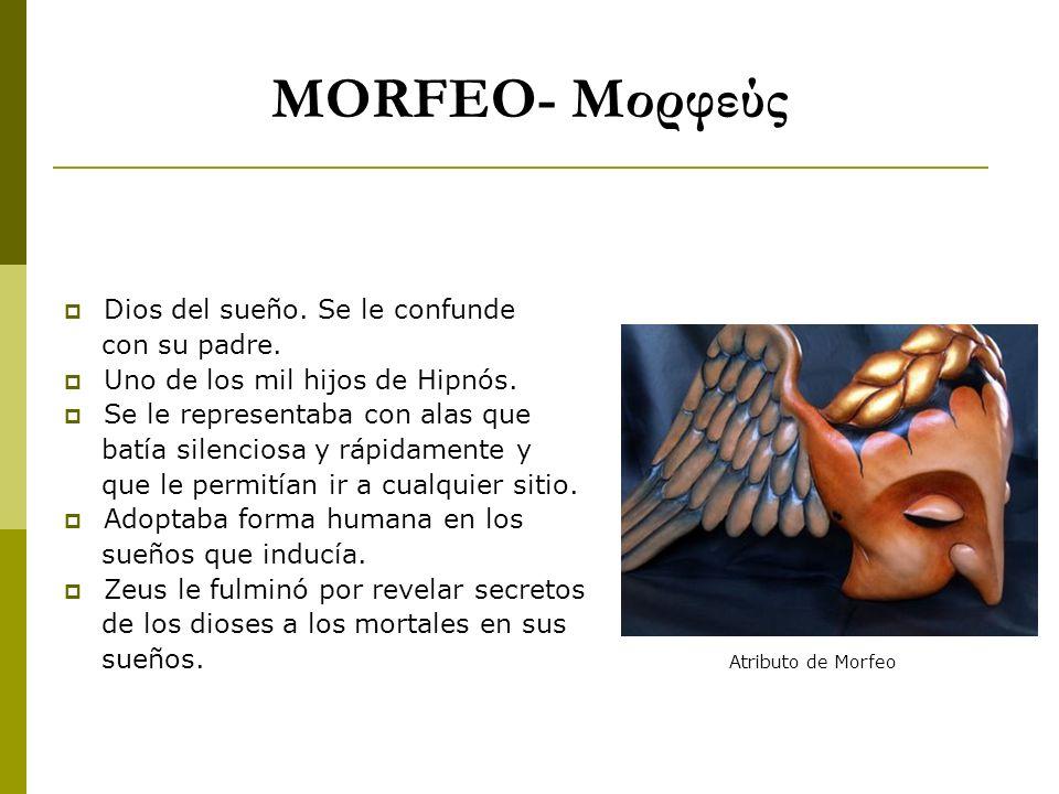 MORFEO- Μορφεύς Dios del sueño. Se le confunde con su padre.