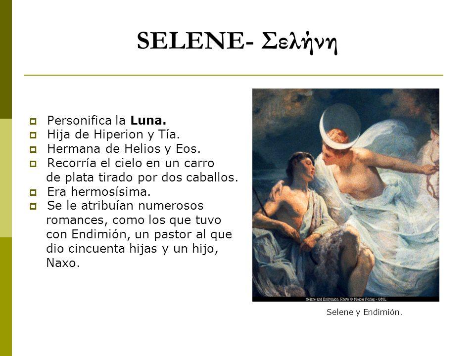 SELENE- Σελήνη Personifica la Luna. Hija de Hiperion y Tía.
