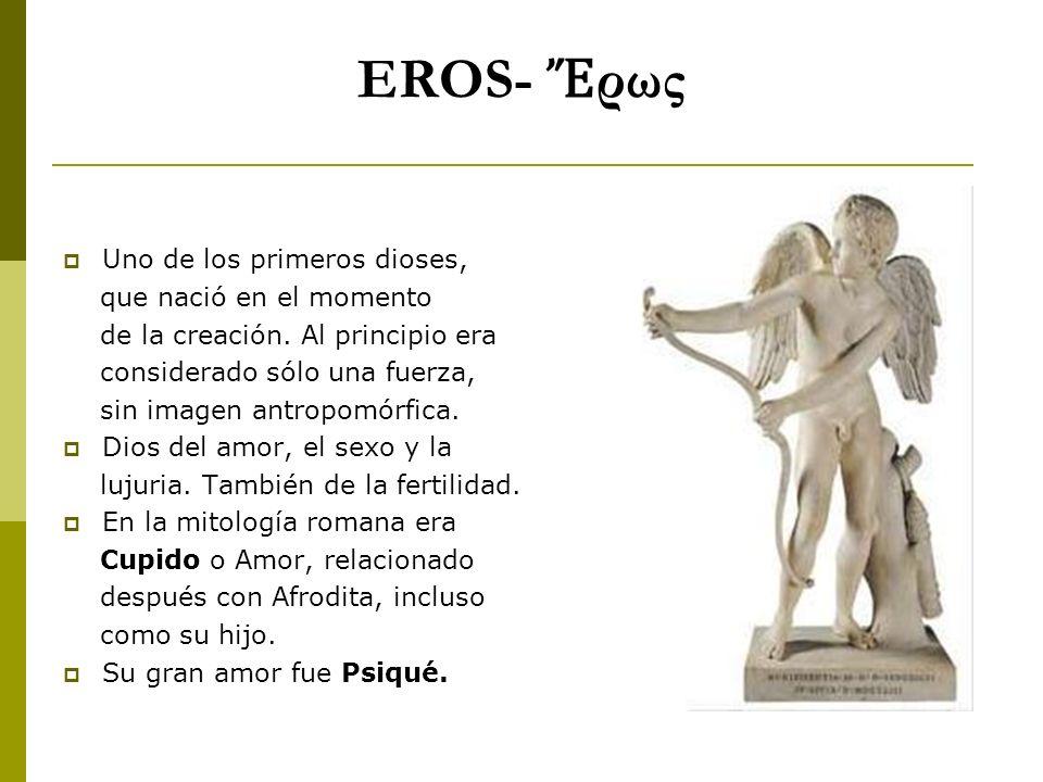 EROS- Ἔρως Uno de los primeros dioses, que nació en el momento