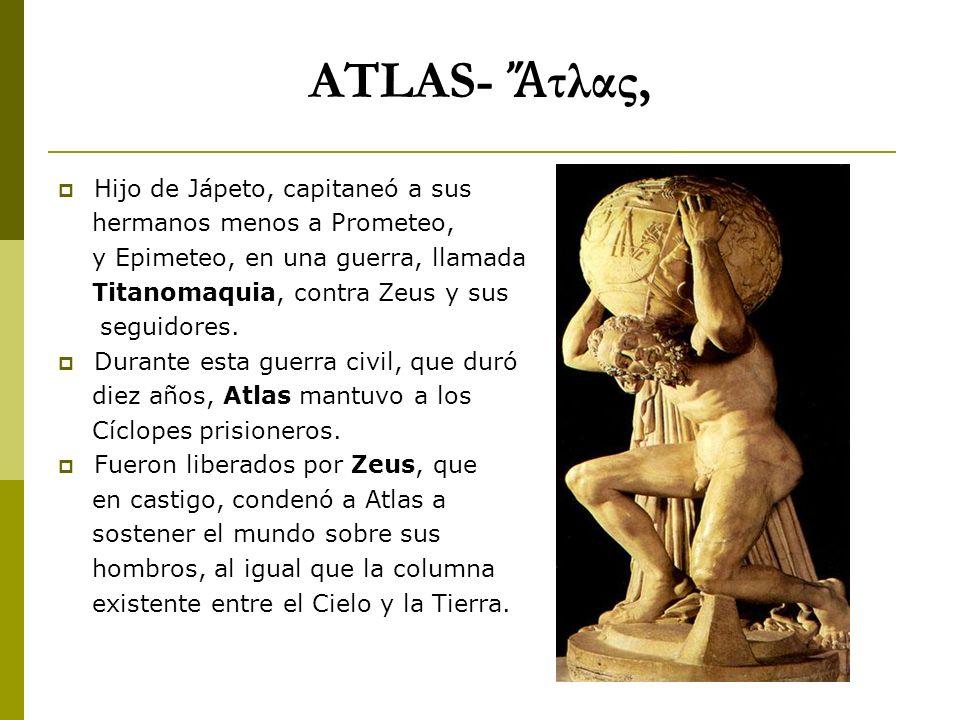 ATLAS- Ἄτλας, Hijo de Jápeto, capitaneó a sus