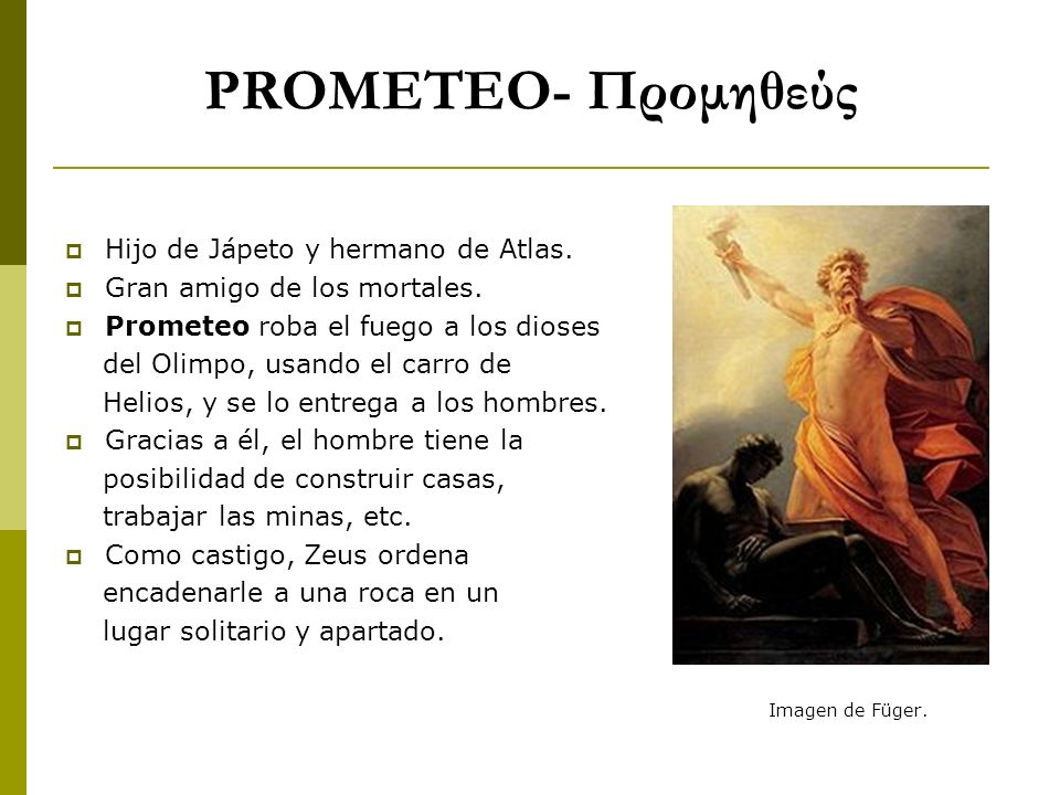 PROMETEO- Προμηθεύς Hijo de Jápeto y hermano de Atlas.