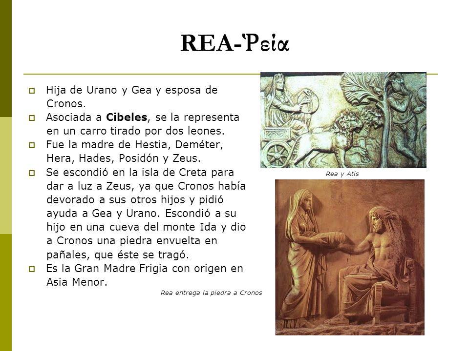 REA-Ῥεία Hija de Urano y Gea y esposa de Cronos.