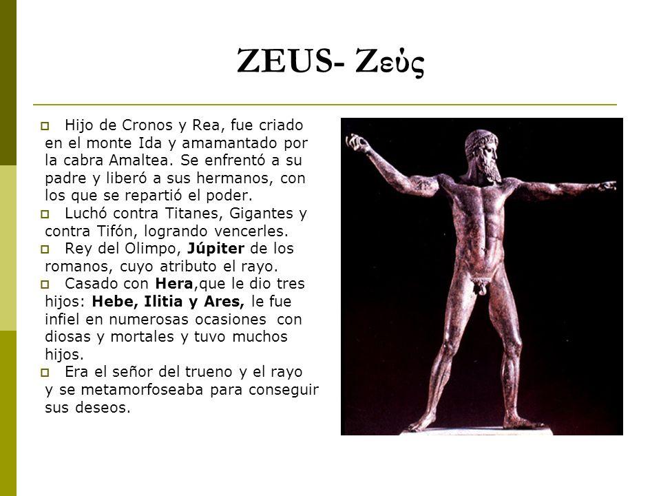 ZEUS- Ζεύς Hijo de Cronos y Rea, fue criado