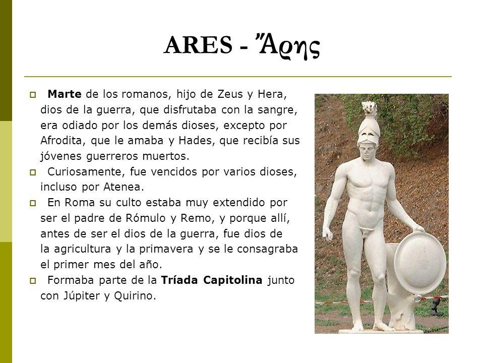 ARES - Ἄρης Marte de los romanos, hijo de Zeus y Hera,