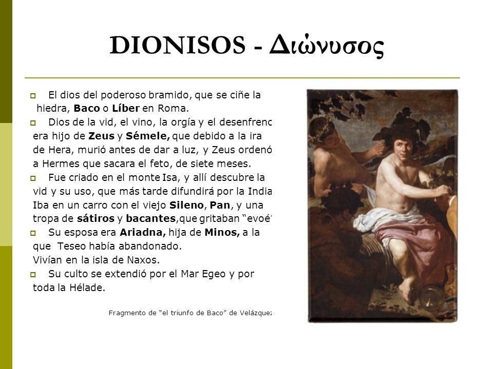 DIONISOS - Διώνυσος El dios del poderoso bramido, que se ciñe la