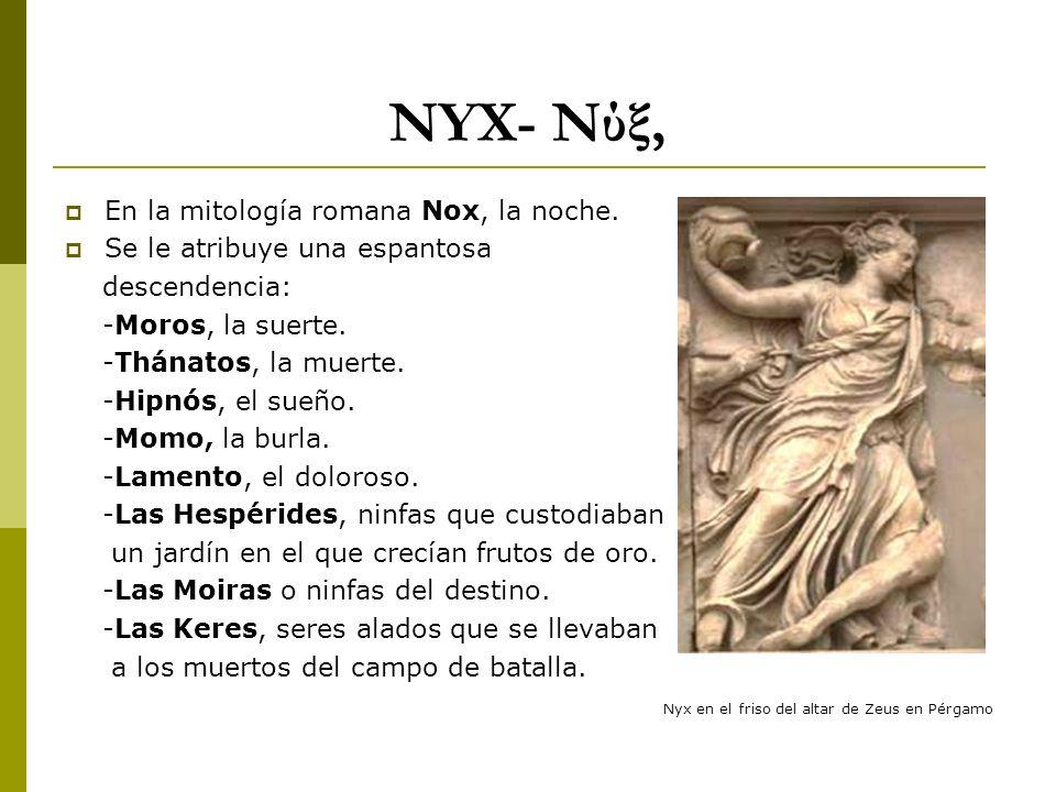 NYX- Νύξ, En la mitología romana Nox, la noche.
