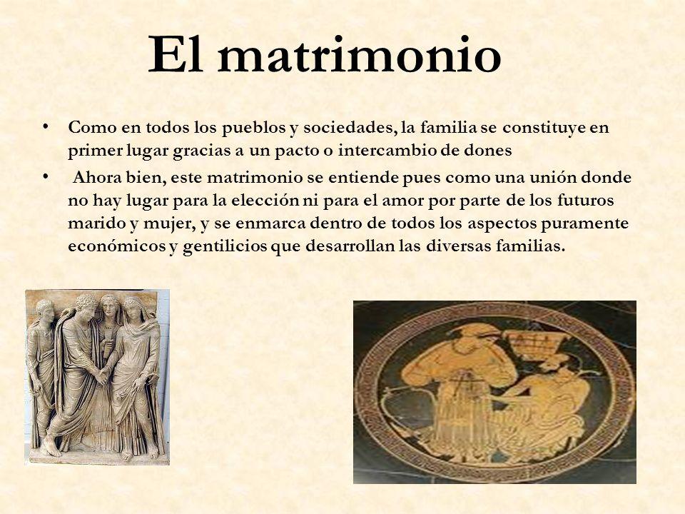 El matrimonio Como en todos los pueblos y sociedades, la familia se constituye en primer lugar gracias a un pacto o intercambio de dones.