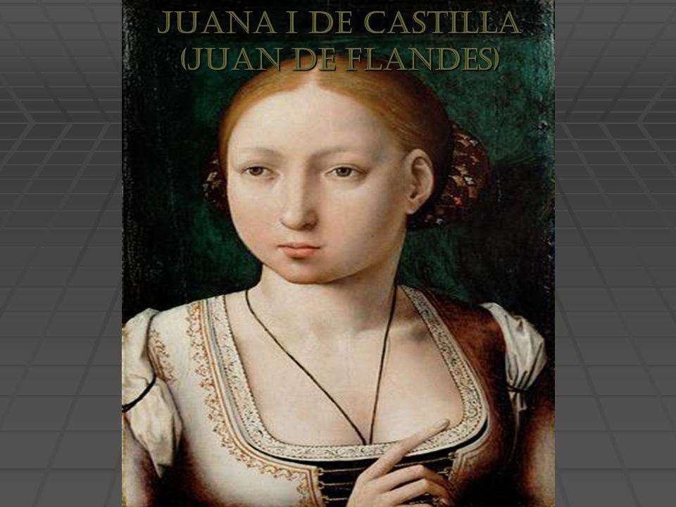 JUANA I DE CASTILLA (JUAN DE FLANDES)