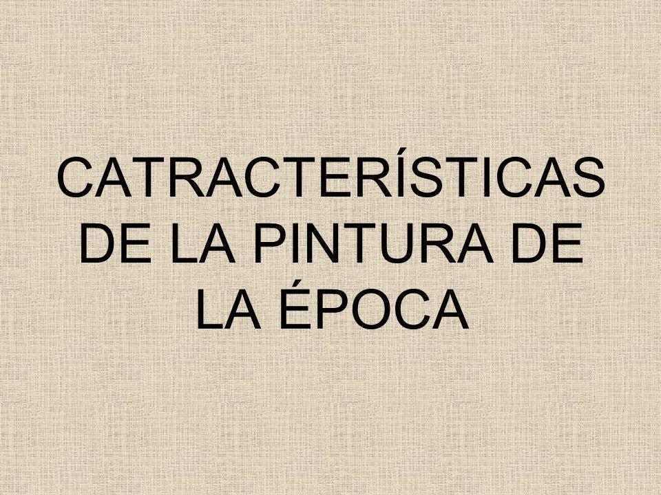 CATRACTERÍSTICAS DE LA PINTURA DE LA ÉPOCA