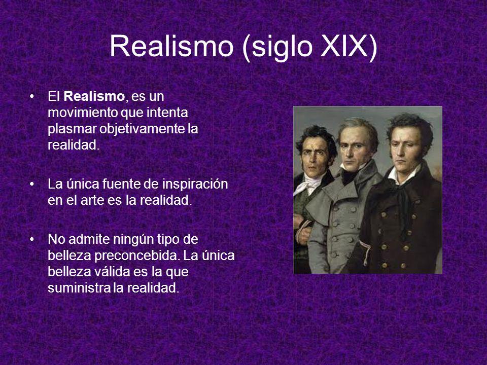 Realismo (siglo XIX) El Realismo, es un movimiento que intenta plasmar objetivamente la realidad.