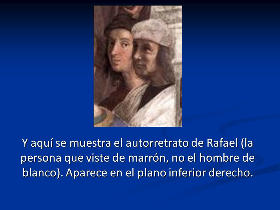 Y aquí se muestra el autorretrato de Rafael (la persona que viste de marrón, no el hombre de blanco).