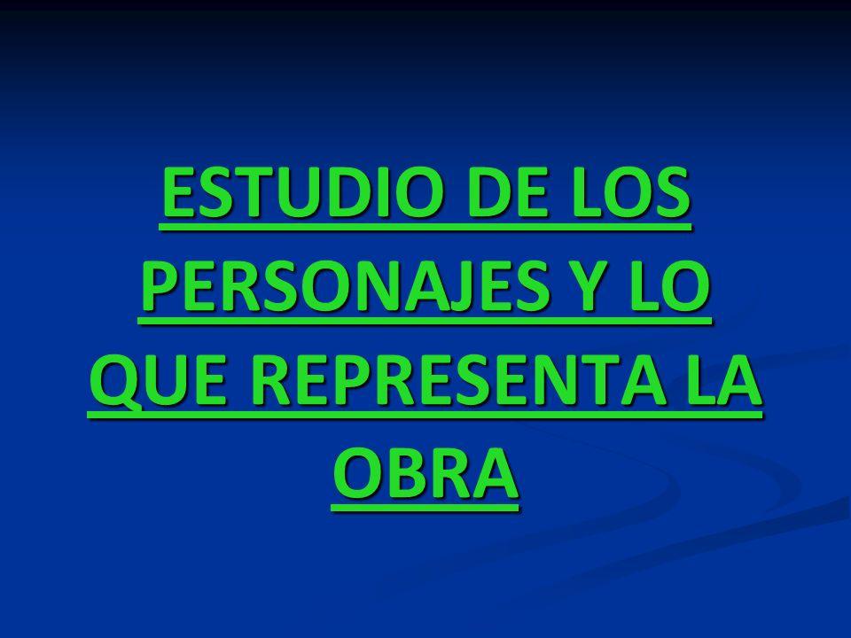ESTUDIO DE LOS PERSONAJES Y LO QUE REPRESENTA LA OBRA