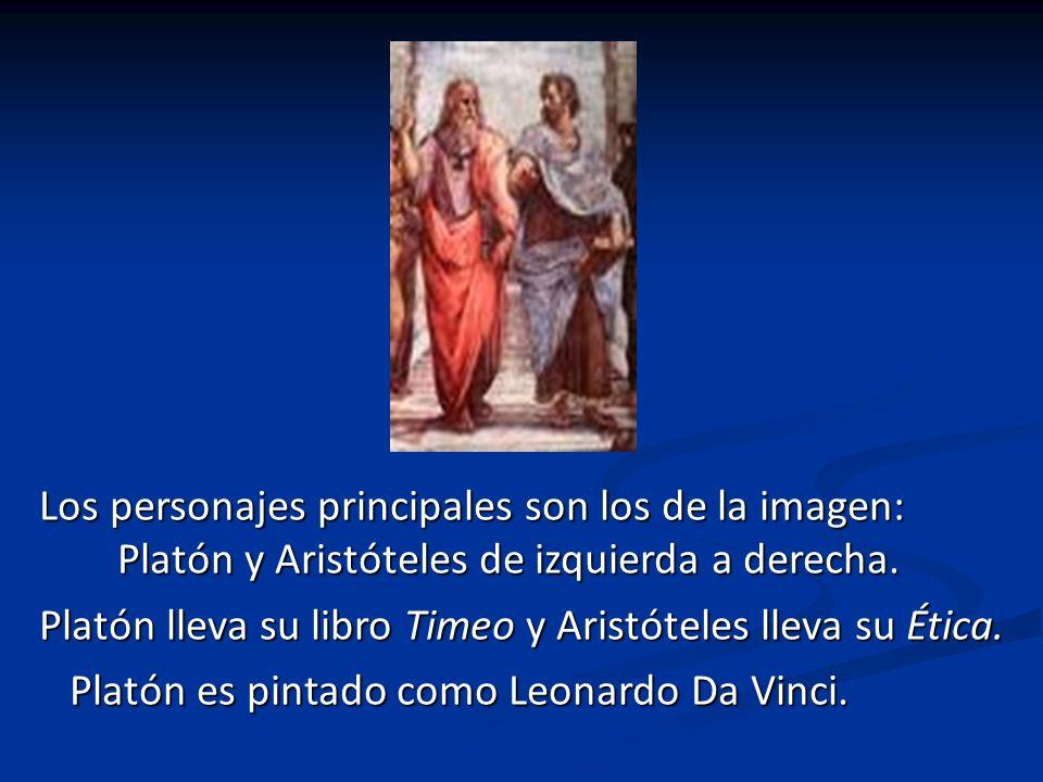 Los personajes principales son los de la imagen: Platón y Aristóteles de izquierda a derecha.