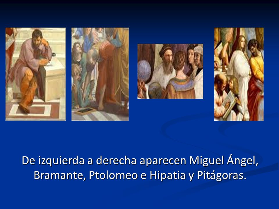 De izquierda a derecha aparecen Miguel Ángel, Bramante, Ptolomeo e Hipatia y Pitágoras.