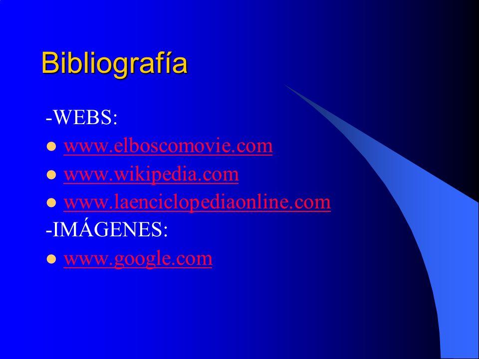 Bibliografía -WEBS: www.elboscomovie.com www.wikipedia.com