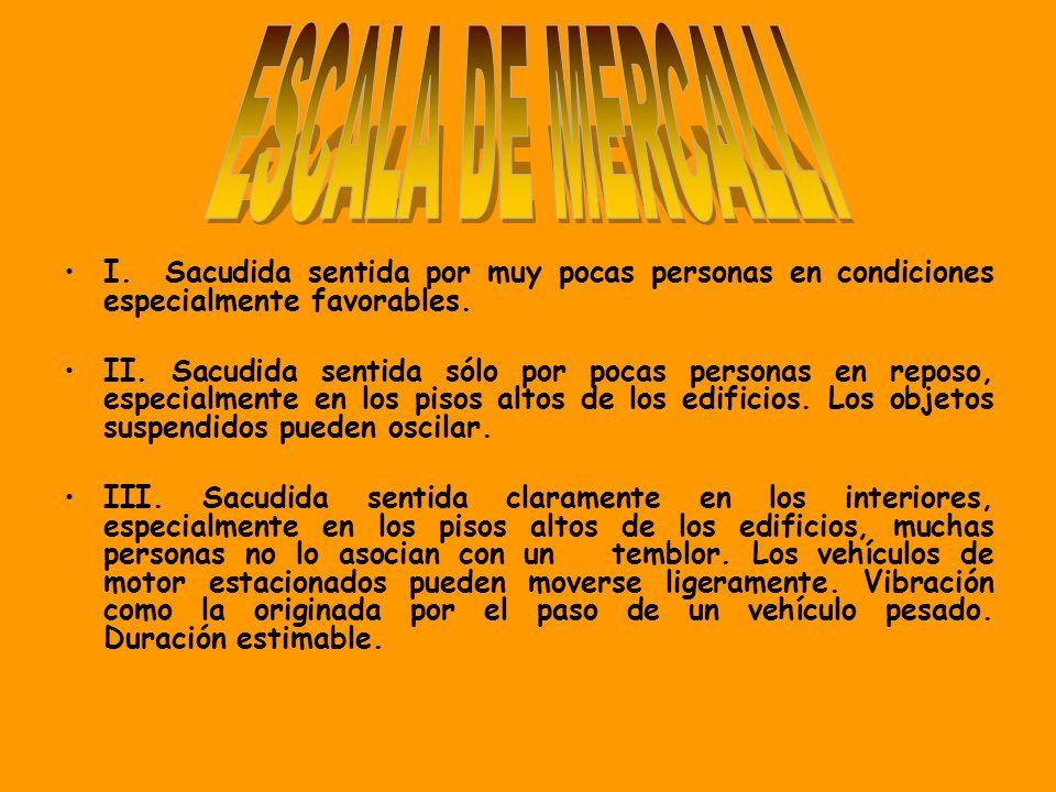 ESCALA DE MERCALLI I. Sacudida sentida por muy pocas personas en condiciones especialmente favorables.