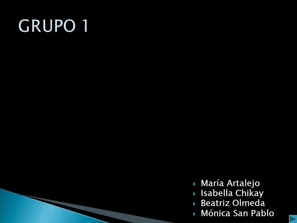 GRUPO 1 María Artalejo Isabella Chikay Beatriz Olmeda Mónica San Pablo