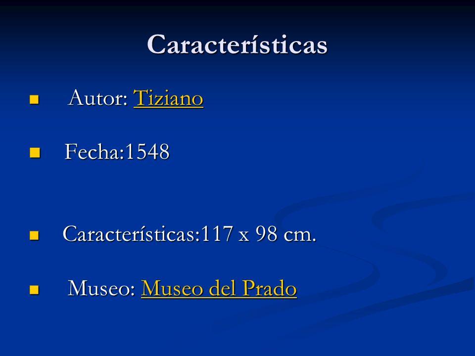 Características Fecha:1548 Autor: Tiziano Características:117 x 98 cm.