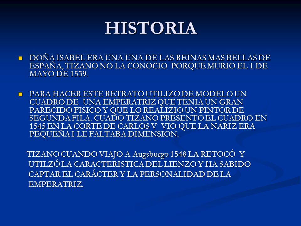 HISTORIADOÑA ISABEL ERA UNA UNA DE LAS REINAS MAS BELLAS DE ESPAÑA, TIZANO NO LA CONOCIO PORQUE MURIO EL 1 DE MAYO DE 1539.
