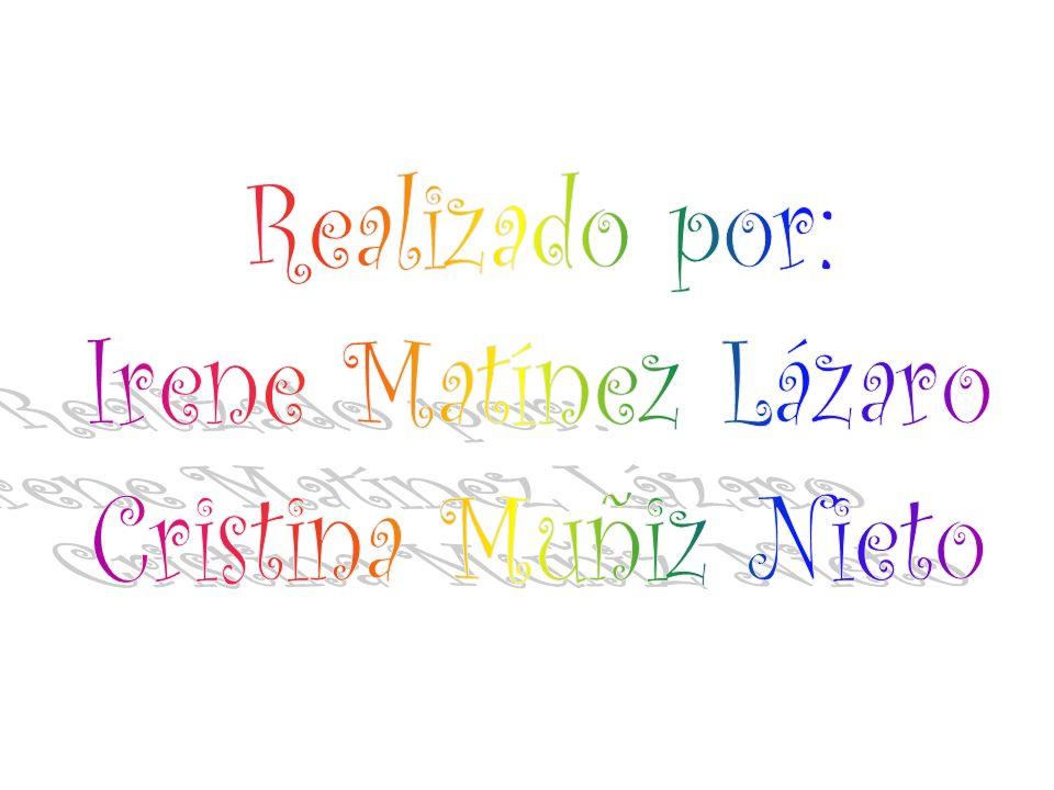 Realizado por: Irene Matínez Lázaro Cristina Muñiz Nieto