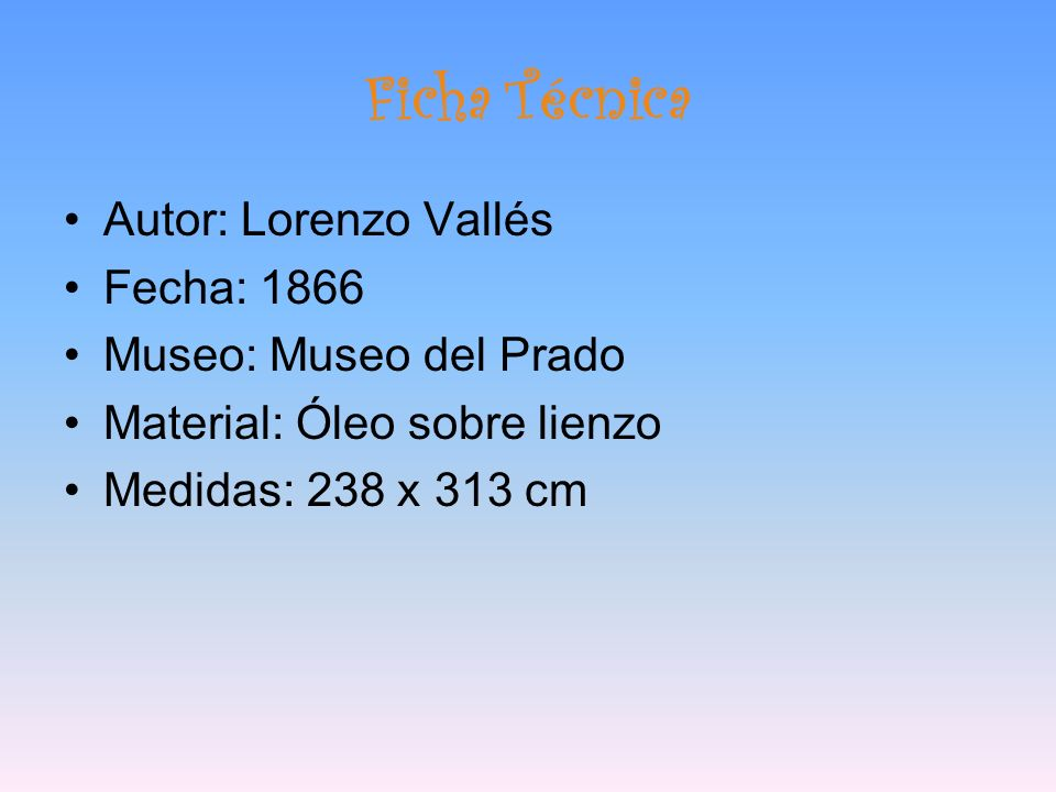 Ficha Técnica Autor: Lorenzo Vallés Fecha: 1866 Museo: Museo del Prado