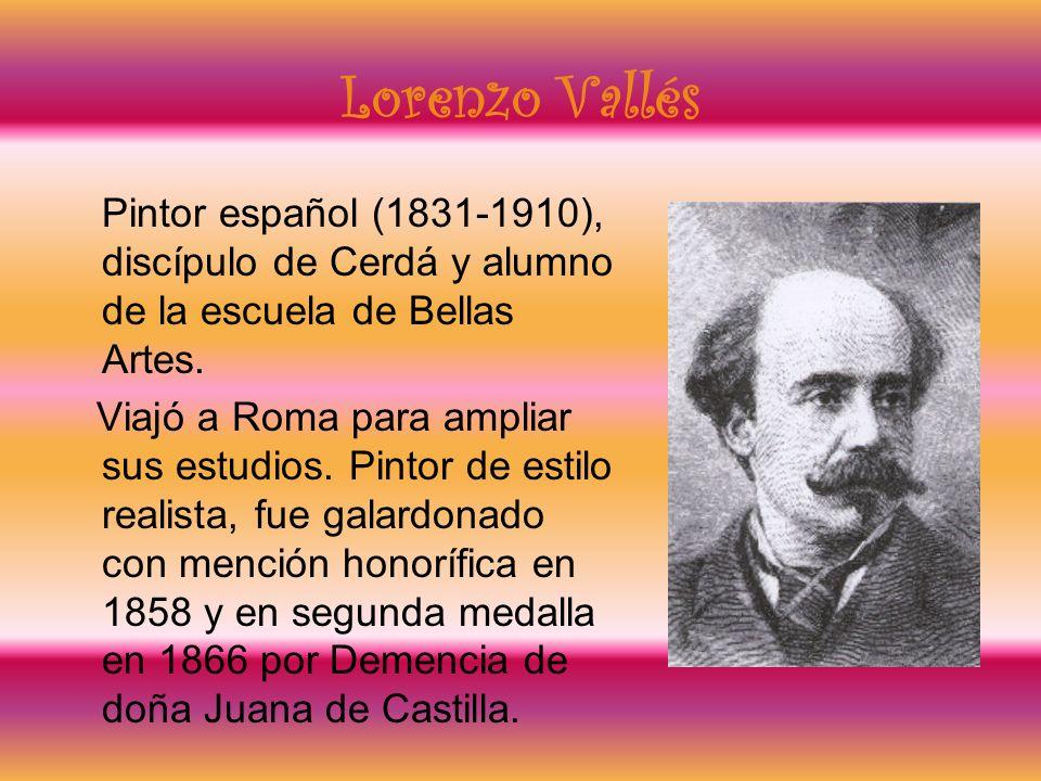 Lorenzo Vallés Pintor español (1831-1910), discípulo de Cerdá y alumno de la escuela de Bellas Artes.