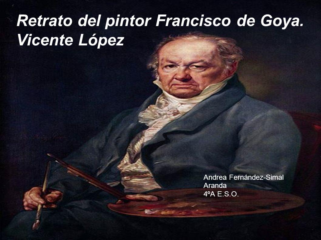 Retrato del pintor Francisco de Goya. Vicente López
