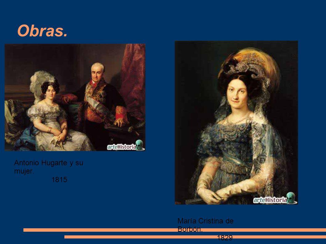 Obras. Antonio Hugarte y su mujer. 1815 María Cristina de Borbón. 1829