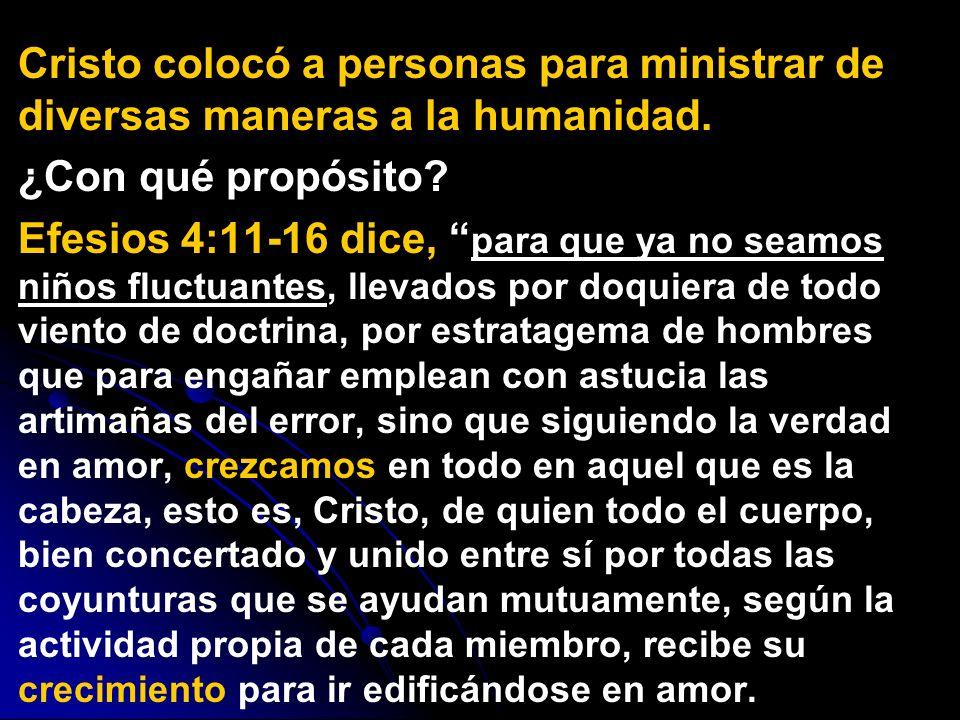 Cristo colocó a personas para ministrar de diversas maneras a la humanidad.