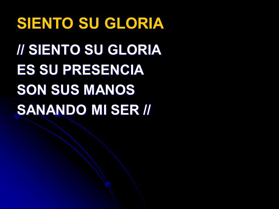 SIENTO SU GLORIA // SIENTO SU GLORIA ES SU PRESENCIA SON SUS MANOS