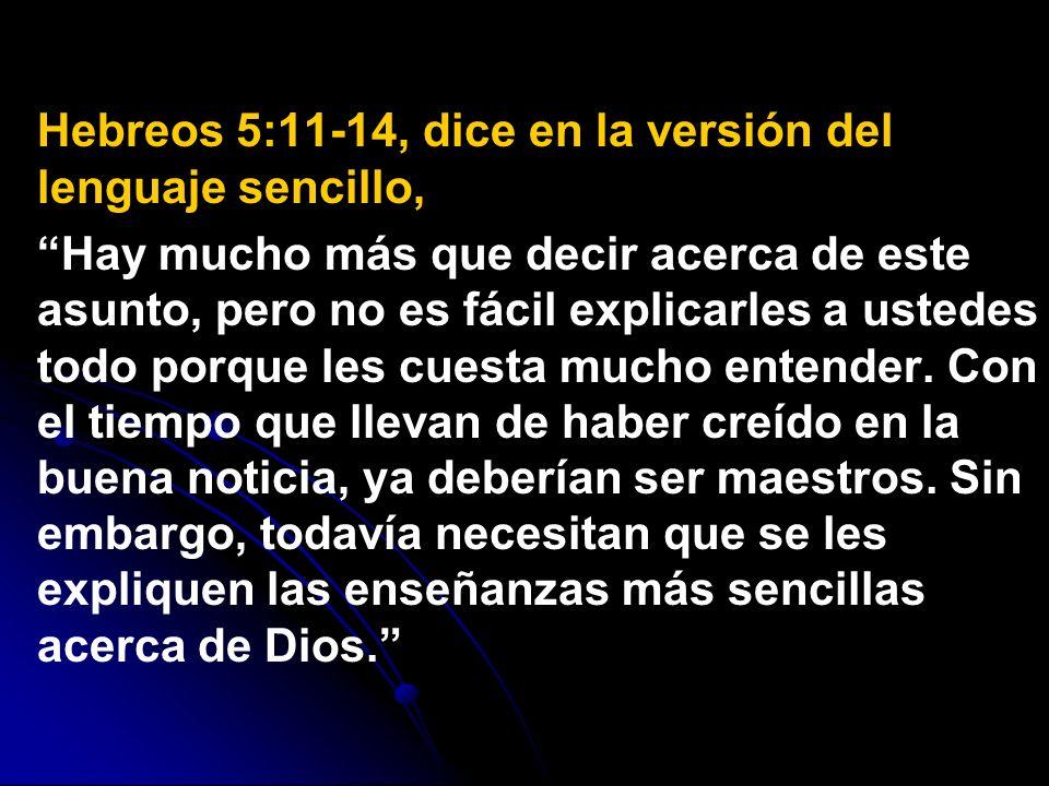 Hebreos 5:11-14, dice en la versión del lenguaje sencillo,