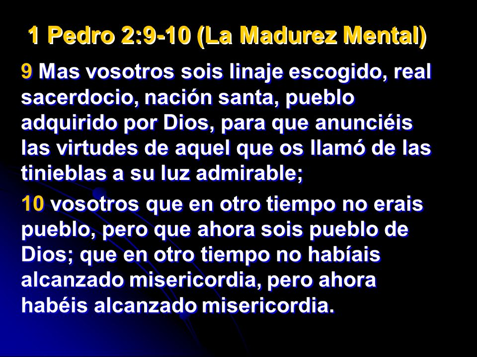 1 Pedro 2:9-10 (La Madurez Mental)
