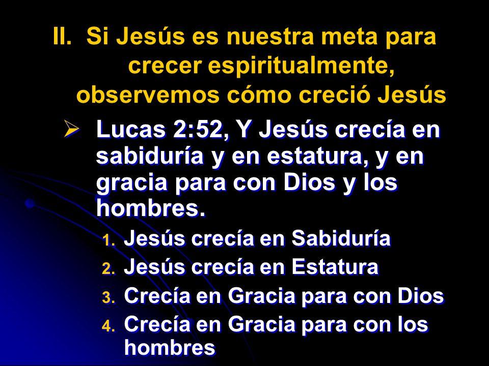 Si Jesús es nuestra meta para crecer espiritualmente, observemos cómo creció Jesús