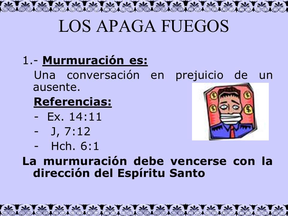 LOS APAGA FUEGOS 1.- Murmuración es: