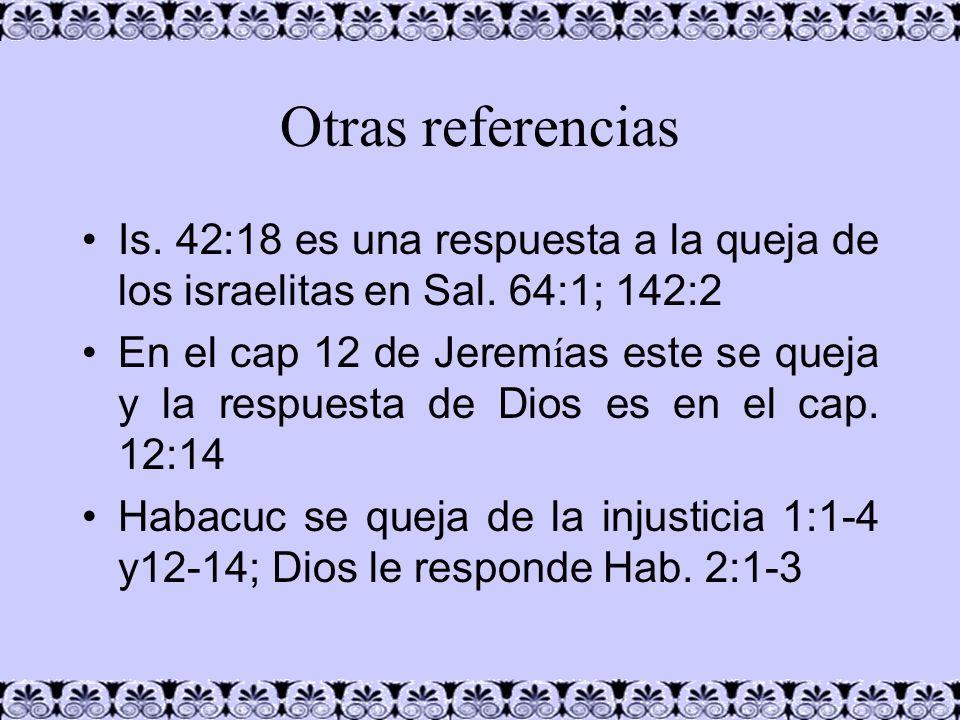 Otras referenciasIs. 42:18 es una respuesta a la queja de los israelitas en Sal. 64:1; 142:2.