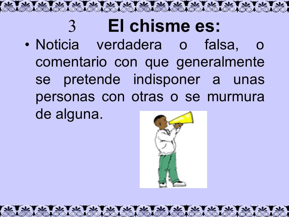 3 El chisme es: