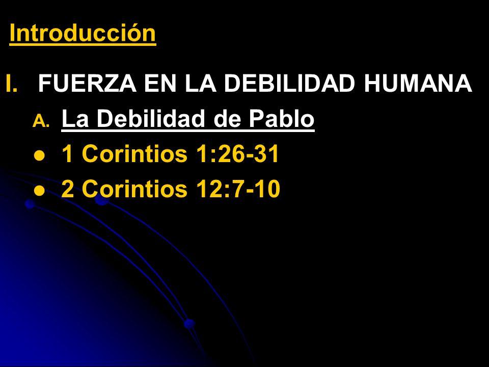 Introducción FUERZA EN LA DEBILIDAD HUMANA. La Debilidad de Pablo.