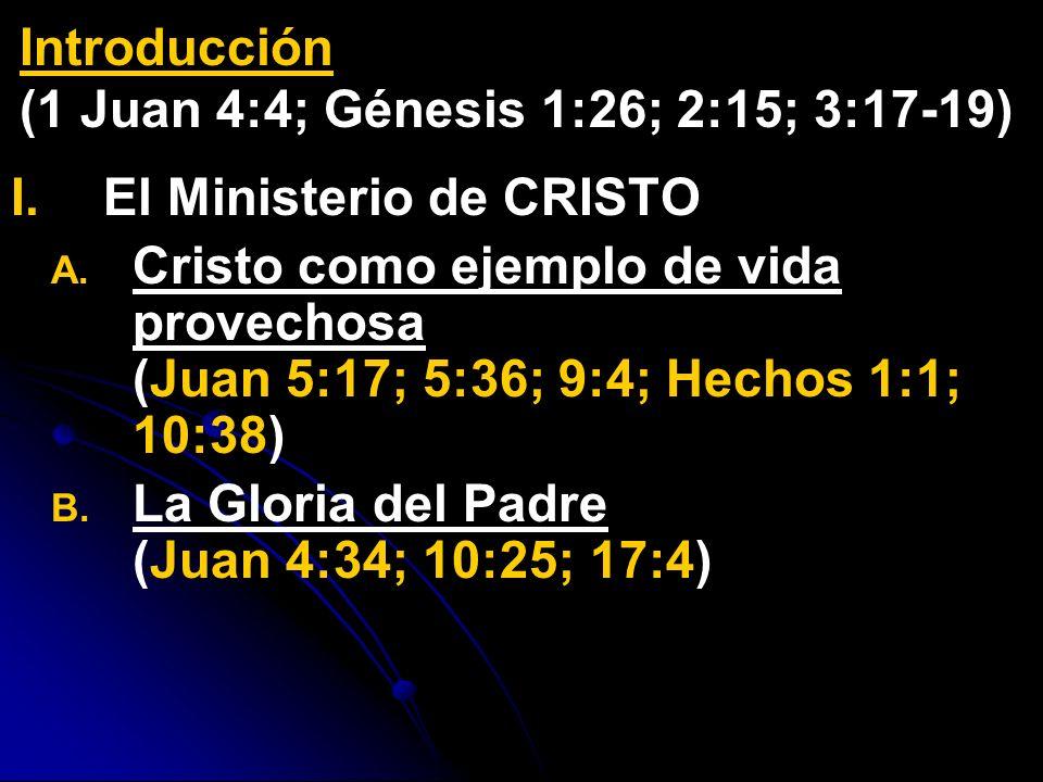 Introducción(1 Juan 4:4; Génesis 1:26; 2:15; 3:17-19) El Ministerio de CRISTO.