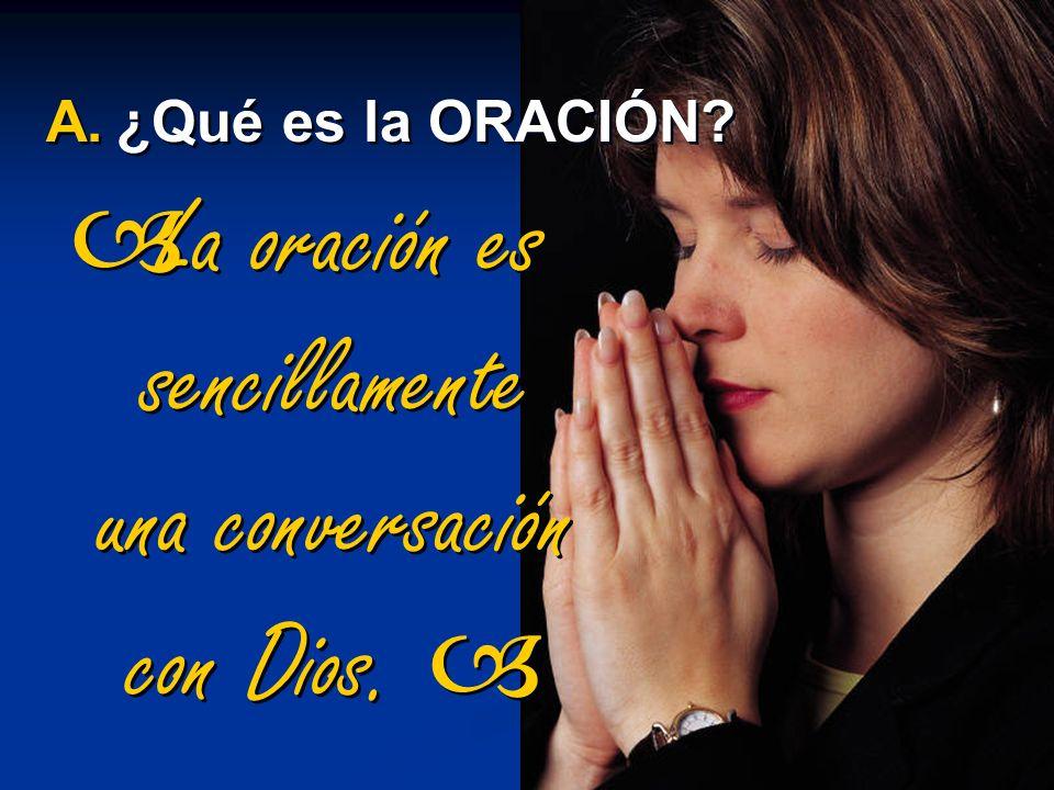 La oración es sencillamente una conversación con Dios. 